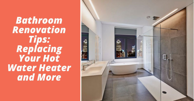 Bathroom Renovation Tips: Replacing Your Hot Water Heater and More