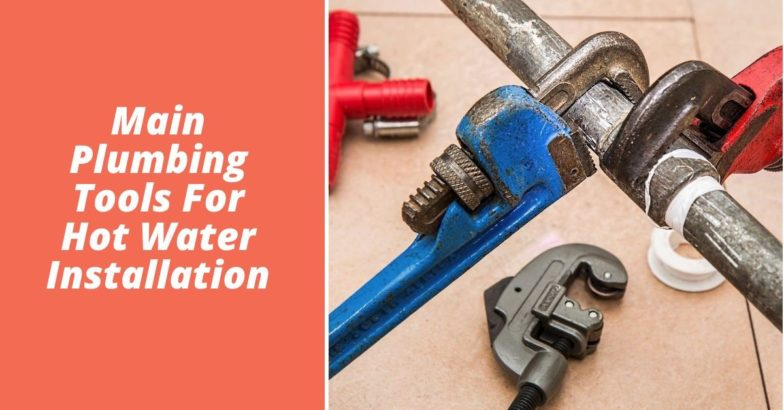 Main Plumbing Tools For Hot Water Installation